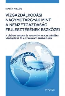 Vízgazdálkodási nagyműtárgyak mint a nemzetgazdaság fejlesztésének eszközei - A vízügyi szakma és tudomány fejlesztéséér