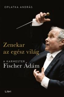 Zenekar az egész világ - A karmester Fischer Ádám