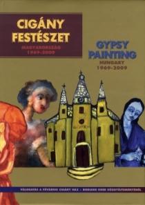 Cigány festészet Magyarországon 1969-2009 / Gipsy Painting Hungary 1969-2009